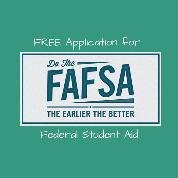 FREE Application for Federal Student Aid - Do the FAFSA the earlier the better!